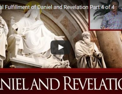 The Final Fulfillment of Daniel and Revelation Part 4 of 4